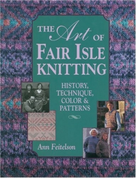 The Art of Fair Isle Knitting: History, Technique, Colour and Pattern, Gebraucht